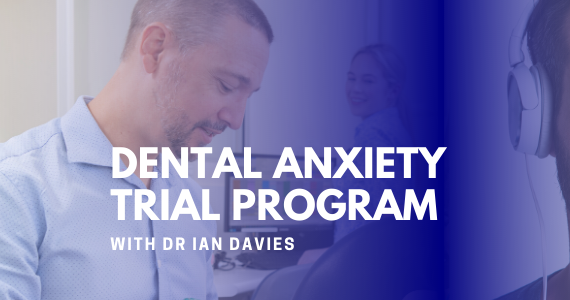 Dental Anxiety Trial Program with Dr Ian Davies